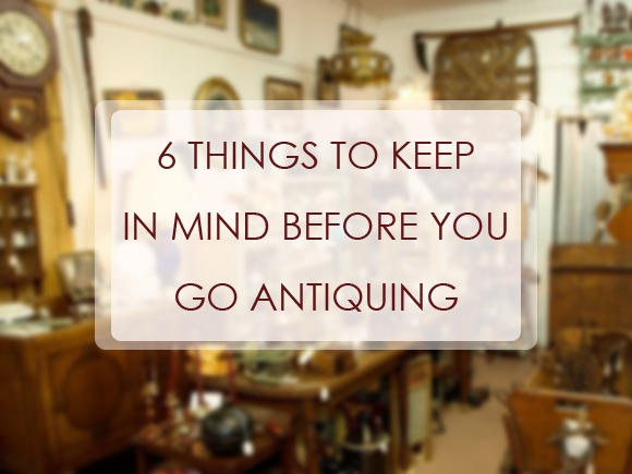 6 Things To Keep In Mind Before You Go Antiquing